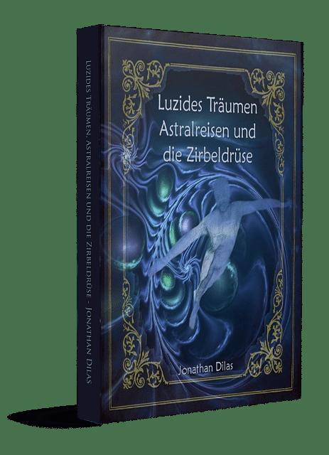 Astralreisen lernen - Luzides Träumen und die Zirbeldrüse aktivieren